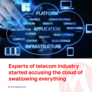 Experts of telecom industry started accusing the cloud of swallowing everything