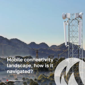 Mobile connectivity landscape, how is it navigated?