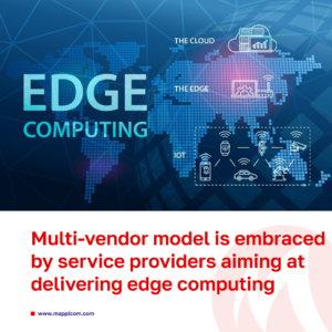 Multi-vendor model is embraced by service providers aiming at delivering edge computing