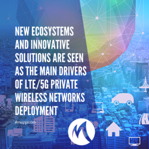 New ecosystems and innovative solutions are seen as the main drivers of LTE/5G private wireless networks deployment