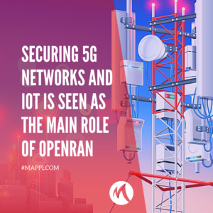 Securing 5G networks and IoT is seen as the main role of OpenRAN