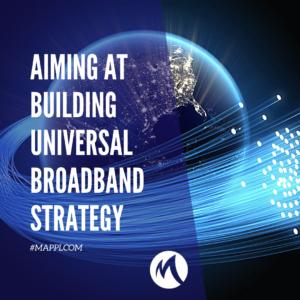 Aiming at building Universal Broadband Strategy